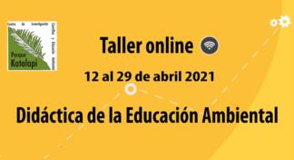 Tercera versión del taller en línea de Didáctica de la Educación Ambiental será 12-29 de abril 2021